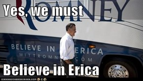 Yes, we must  Believe in Erica