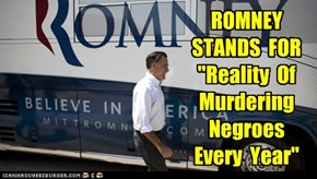 "ROMNEY  STANDS  FOR  ""Reality  Of  Murdering  Negroes  Every  Year"""