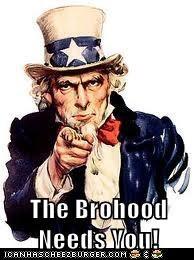 The Brohood Needs You!