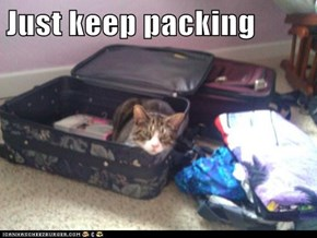 Just keep packing