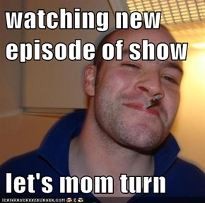 watching new episode of show  let's mom turn
