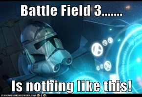 Battle Field 3.......  Is nothing like this!