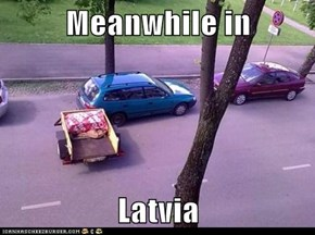Meanwhile in  Latvia