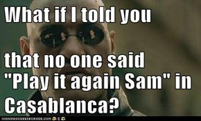 "What if I told you that no one said ""Play it again Sam"" in Casablanca?"