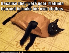 Because they were poor, Melinda learned to make her own clothes.