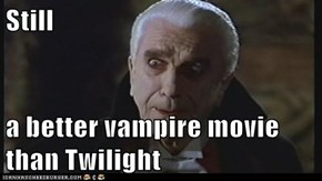 Still   a better vampire movie than Twilight