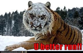 U better run!!