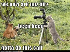 we now are onz airz                beep beep gotta do this call