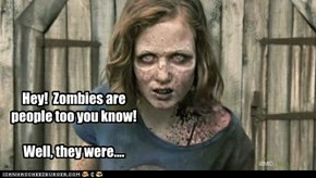 Hey!  Zombies are people too you know!   Well, they were....
