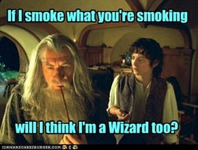 'Cos it sure doesn't smell like Longbottom Leaf...