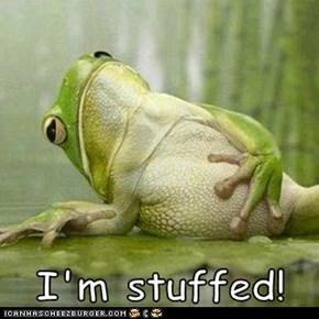 I'm stuffed!
