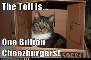 The Toll is...  One Billion Cheezburgers!