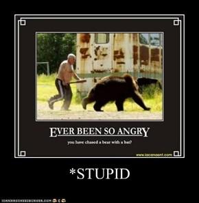 *STUPID