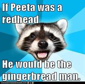 Lame Pun Coon: And Less Likely to Survive the Hunger Games