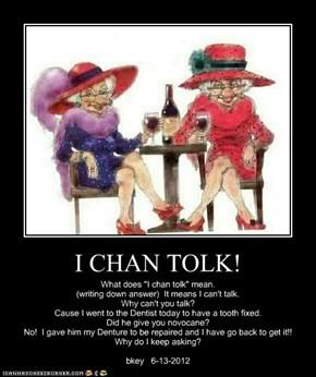 I CHAN TOLK!