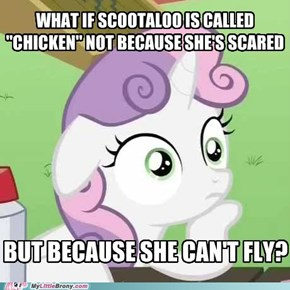 Sudden Realization Sweetie Belle: Scootaloo