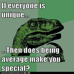 Philosoraptor: Or Is the Average Person Unique?