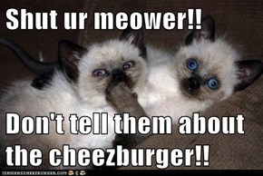 Shut ur meower!!