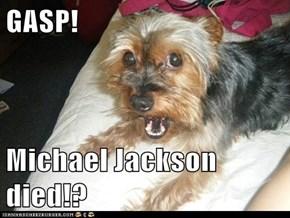 GASP!  Michael Jackson died!?
