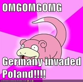 OMGOMGOMG  Germany invaded Poland!!!!