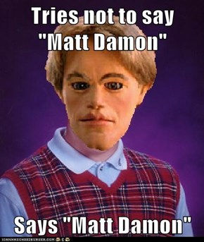 "Tries not to say ""Matt Damon""  Says ""Matt Damon"""