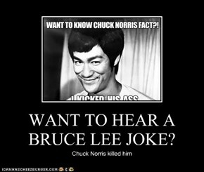 WANT TO HEAR A BRUCE LEE JOKE?