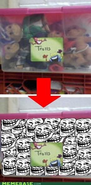 Trolls...