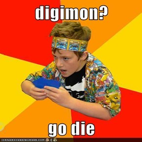 digimon?  go die