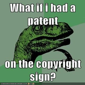 What if i had a patent  on the copyright sign?