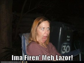 Ima Firen' Meh Lazor!