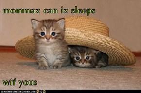 mommaz can iz sleeps  wif yous