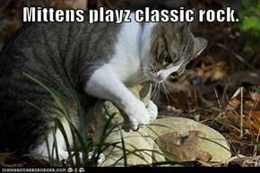 Mittens playz classic rock.