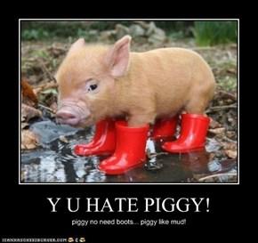 Y U HATE PIGGY!