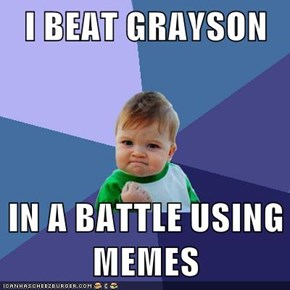 I BEAT GRAYSON  IN A BATTLE USING MEMES