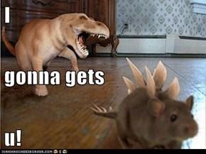 I  gonna gets u!