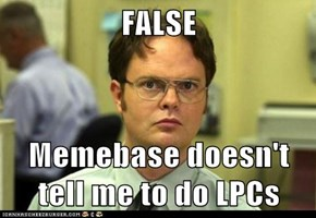 FALSE  Memebase doesn't tell me to do LPCs