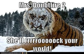 Mrs. Doubtfire 2  She'll rrrrrooooock your world!