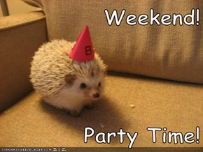 Weekend!  Party Time!