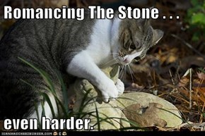 Romancing The Stone . . .  even harder.