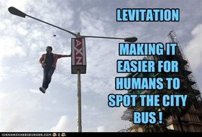 LEVITATION  MAKING IT EASIER FOR HUMANS TO SPOT THE CITY BUS !