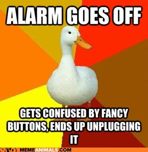 Technologically Impaired Duck: I Turn into Him Every Morning