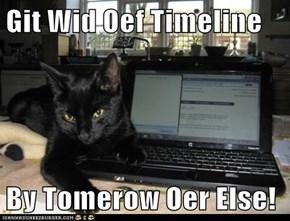 Git Wid Oef Timeline   By Tomerow Oer Else!