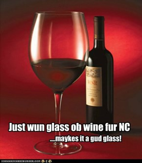 Just wun glass ob wine fur NC