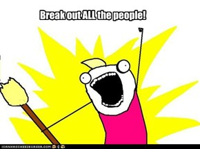 Break out ALL the people!