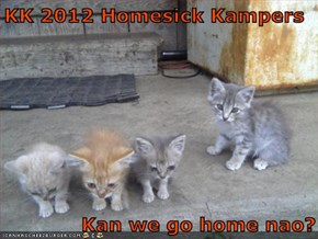 KK 2012 Homesick Kampers  Kan we go home nao?