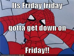 Its Friday friday gotta get down on Friday!!