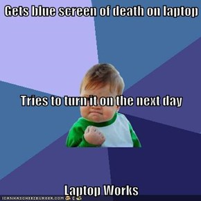 Gets blue screen of death on laptop Tries to turn it on the next day Laptop Works
