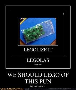 WE SHOULD LEGO OF THIS PUN