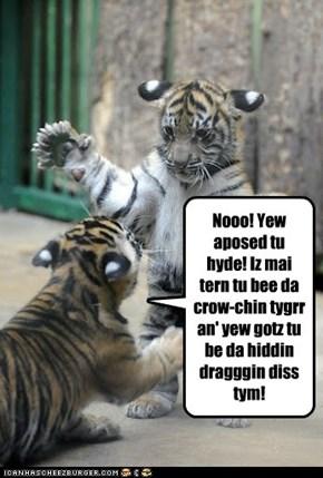 Crouching Tiger-cub, not-so-hidden...nuvver Tiger-cub