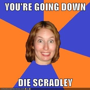 YOU'RE GOING DOWN   DIE SCRADLEY